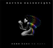 Martha Wainwright - Come Home To Mama