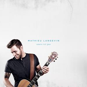 Mathieu Langevin - Sauve-toi pas