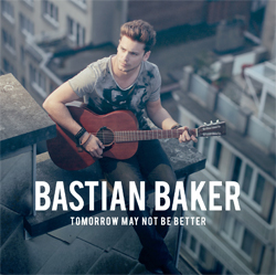 Tomorrow May Not Be Better - Bastian Baker