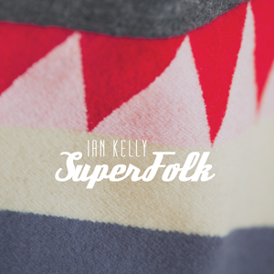 SuperFolk - Ian Kelly