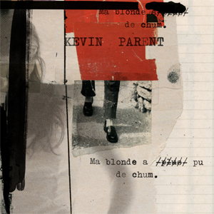 Kevin Parent - Ma blonde a pu de chum