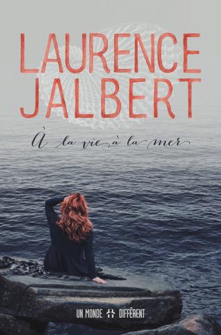 À la vie, à la mer - Laurence Jalbert