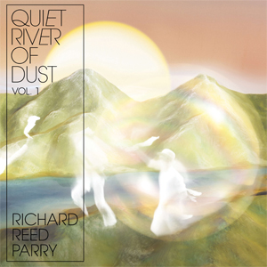 Quiet River Of Dust Vol. 1 - Richard Reed Parry